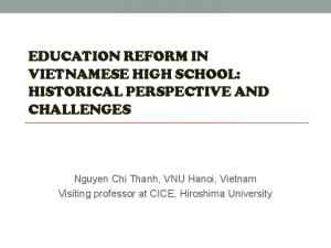 EDUCATION REFORM IN VIETNAMESE HIGH SCHOOL: HISTORICAL PERSPECTIVE AND CHALLENGES