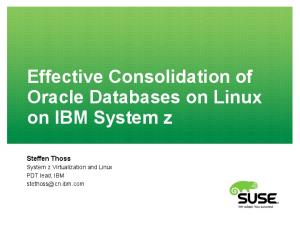 Effective Consolidation of Oracle Databases on Linux on IBM System z Steffen Thoss