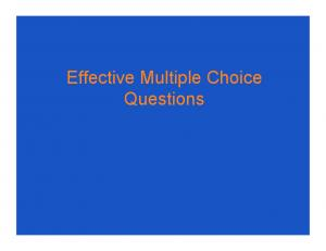 Effective Multiple Choice Questions