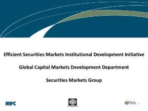 Efficient Securities Markets Institutional Development Initiative. Global Capital Markets Development Department. Securities Markets Group