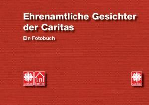 Ehrenamtliche Gesichter der Caritas. Ein Fotobuch