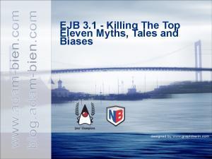 EJB Killing The Top Eleven Myths, Tales and Biases. blog.adam-bien.com