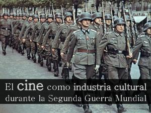 El cine como industria cultural. durante la Segunda Guerra Mundial