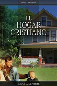 El hogar cristiano. Ellen G. White. Copyright 2012 Ellen G. White Estate, Inc