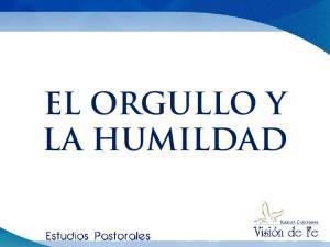 EL ORGULLO Y LA HUMILDAD