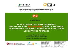 EL PARC AGRARI DEL BAIX LLOBREGAT: DE PRESERVAR, ORDENAR, DESARROLLAR Y GESTIONAR LOS ESPACIOS AGRARIOS