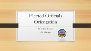 Elected Officials Orientation. By: Jeffrey S. Moon City Manager