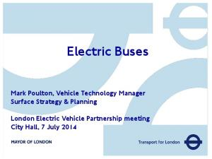 Electric Buses. Mark Poulton, Vehicle Technology Manager Surface Strategy & Planning