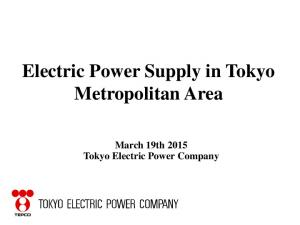 Electric Power Supply in Tokyo Metropolitan Area. March 19th 2015 Tokyo Electric Power Company