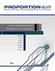 ELECTRO-PNEUMATIC PRESSURE REGULATORS & FLOW CONTROLLERS PRESSURE FLOW FORCE TENSION POSITION TORQUE VACUUM PRODUCT CATALOG