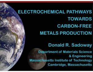 ELECTROCHEMICAL PATHWAYS TOWARDS CARBON-FREE METALS PRODUCTION. Donald R. Sadoway
