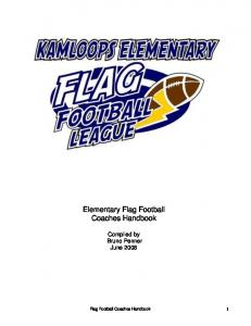 Elementary Flag Football Coaches Handbook. Compiled by Bruno Penner June Flag Football Coaches Handbook 1