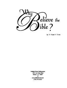 elieve the ible? by: Dr. Russell K. Tardo Faithful Word Publications 1401 Joe Yenni Blvd Kenner La
