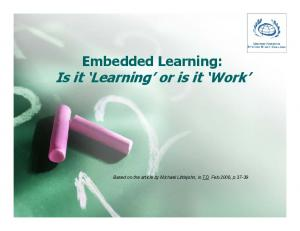 Embedded Learning: Is it Learning or is it Work. Based on the article by Michael Littlejohn, in TD, Feb.2006, p.37-39