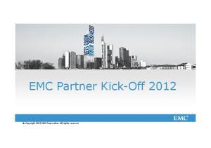 EMC Partner Kick-Off Copyright 2012 EMC Corporation. All rights reserved