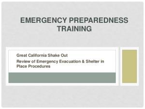 EMERGENCY PREPAREDNESS TRAINING. Great California Shake Out Review of Emergency Evacuation & Shelter in Place Procedures