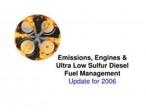 Emissions, Engines & Ultra Low Sulfur Diesel Fuel Management Update for 2006