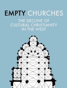 EMPTY CHURCHES THE DECLINE OF CULTURAL CHRISTIANITY IN THE WEST