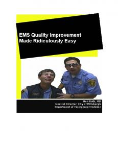 EMS Quality Improvement Made Ridiculously Easy. Ron Roth, MD Medical Director, City of Pittsburgh Department of Emergency Medicine