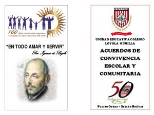 EN TODO AMAR Y SERVIR San Ignacio de Loyola ACUERDOS DE CONVIVENCIA ESCOLAR Y COMUNITARIA UNIDAD EDUCATIVA COLEGIO LOYOLA GUMILLA