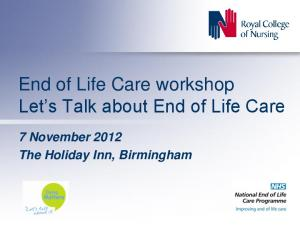 End of Life Care workshop Let s Talk about End of Life Care. 7 November 2012 The Holiday Inn, Birmingham