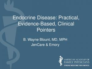 Endocrine Disease: Practical, Evidence-Based, Clinical Pointers. B. Wayne Blount, MD, MPH JenCare & Emory