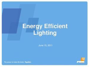 Energy Efficient Lighting. June 15, 2011