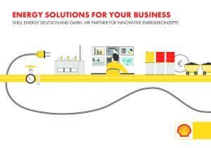 ENERGY SOLUTIONS FOR YOUR BUSINESS SHELL ENERGY DEUTSCHLAND GMBH. IHR PARTNER FÜR INNOVATIVE ENERGIEKONZEPTE