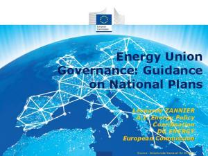 Energy Union Governance: Guidance on National Plans Leonardo ZANNIER A.1: Energy Policy Coordination DG ENERGY European Commission