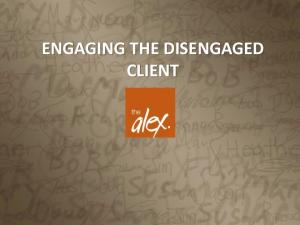 ENGAGING THE DISENGAGED CLIENT