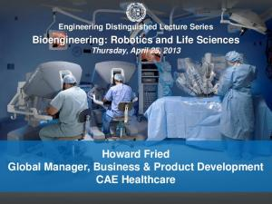 Engineering Distinguished Lecture Series Bioengineering: Robotics and Life Sciences Thursday, April 25, 2013
