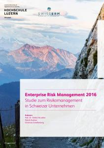 Enterprise Risk Management 2016 Studie zum Risikomanagement in Schweizer Unternehmen