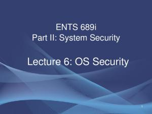 ENTS 689i Part II: System Security. Lecture 6: OS Security