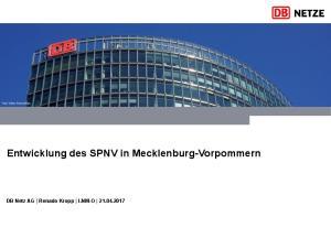 Entwicklung des SPNV in Mecklenburg-Vorpommern. DB Netz AG Renado Kropp I.NM-O