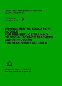 ENVIRONMENTAL EDUCATION : MODULE FOR PRE-SERVICE TRAINING OF SOCIAL SCIENCE TEACHERS AND SUPEVISORS FOR SECONDARY SCHOOLS