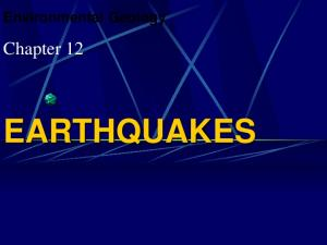 Environmental Geology. Chapter 12 EARTHQUAKES
