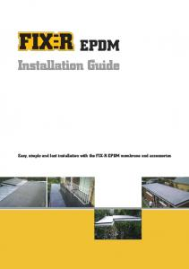 EPDM. Installation Guide. Easy, simple and fast installation with the FIX-R EPDM membrane and accessories