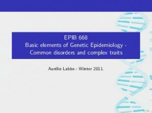 EPIB 668 Basic elements of Genetic Epidemiology - Common disorders and complex traits. Aurélie Labbe - Winter 2011