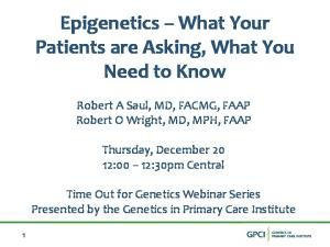 Epigenetics What Your Patients are Asking, What You Need to Know