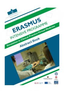 Erasmus Intensive Programme: Simulation in Clinical Practice - Abstract Book. Erasmus Intensive Programme: Simulation in Clinical Practice