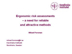 Ergonomic risk assessments a need for reliable and attractive methods