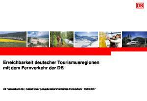 Erreichbarkeit deutscher Tourismusregionen mit dem Fernverkehr der DB. DB Fernverkehr AG Robert Ohler Angebotskommunikation Fernverkehr