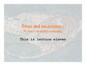 Error and uncertainty: 50 ways to make a mistake. This is lecture eleven