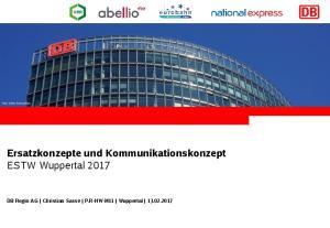 Ersatzkonzepte und Kommunikationskonzept ESTW Wuppertal DB Regio AG Christian Sasse P.R-NW-M11 Wuppertal