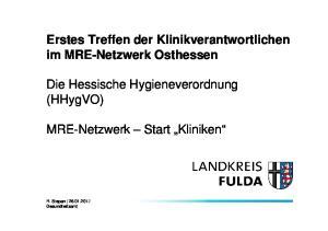 Erstes Treffen der Klinikverantwortlichen im MRE-Netzwerk Osthessen. Die Hessische Hygieneverordnung (HHygVO) MRE-Netzwerk Start Kliniken