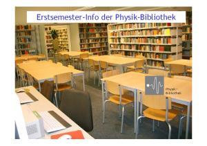 Erstsemester-Info der Physik-Bibliothek. Physik- Bibliothek