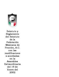 Estatuto y Reglamento del Estatuto de la Federación Mexicana de Frontón, A.C. con las modificacione s acordadas en la Asamblea Extraordinaria del 19