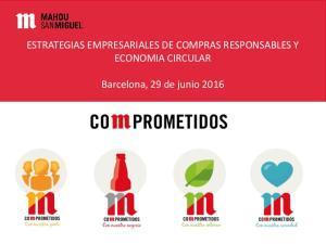 ESTRATEGIAS EMPRESARIALES DE COMPRAS RESPONSABLES Y ECONOMIA CIRCULAR. Barcelona, 29 de junio Barcelona, 29 junio 2016