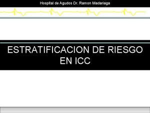 ESTRATIFICACION DE RIESGO EN ICC. Dra. Rios Veronica I