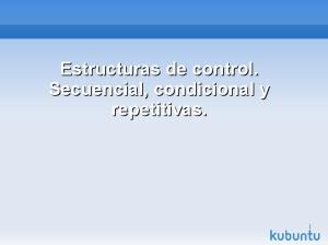 Estructuras de control. Secuencial, condicional y repetitivas